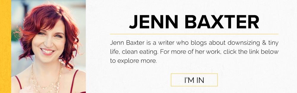 Jenn Baxter is a writer who blogs about downsizing & tiny life, clean eating. for more of her work, clikc the link below to explre more. i'm in!