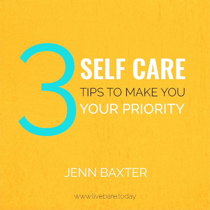 3 self care tips to make you your priority jenn baxter