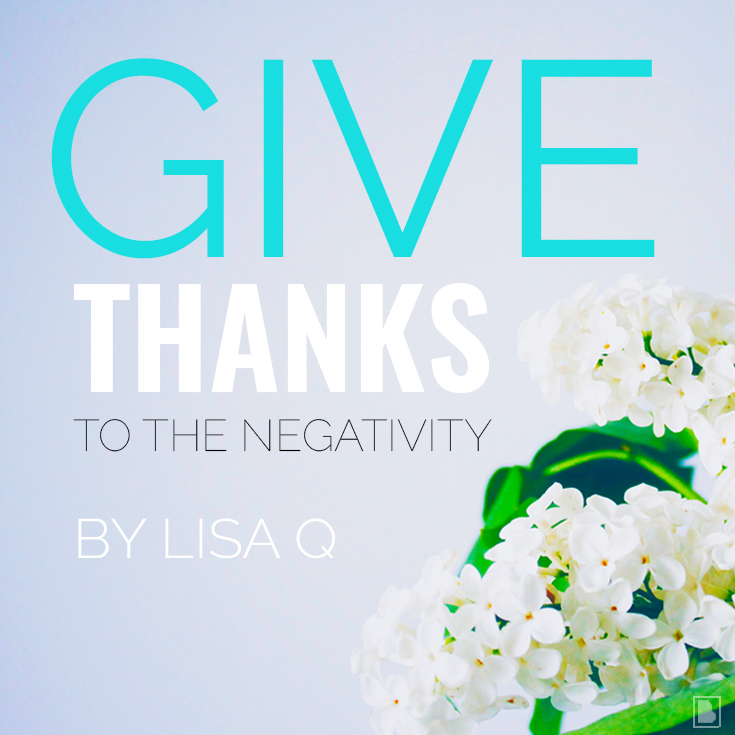 Give Thanks to the Negativity Lisa Quattlebaum