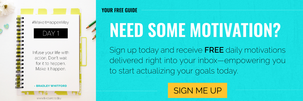 Need Some Motivation?Sign up today and receive free daily motivations delivered right into your inbox—empowering you to start actualizing your goals today.