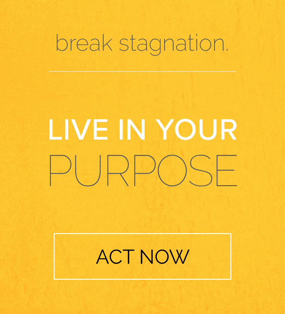 break stagnation. lead in your purpose. act now.