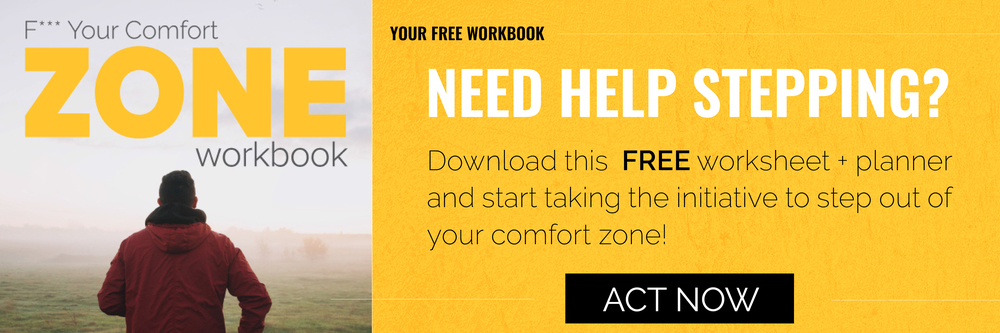 need help stepping? download this free worksheet + planner and start taking the initiative to step out of your comfort zone! act now. fuck your comfort zone workbook