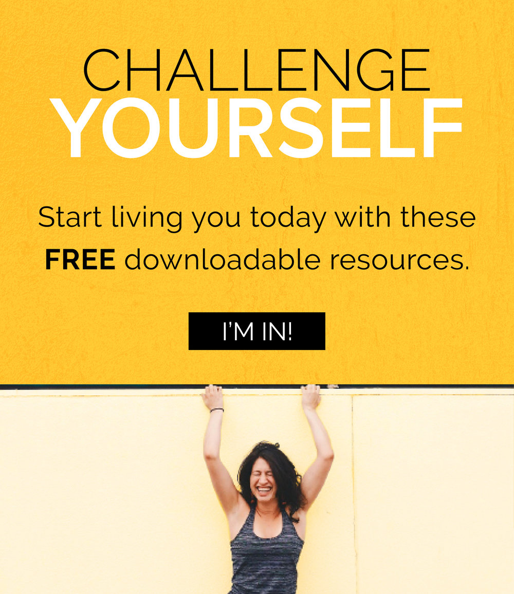 Challenge Yourself! start living you today with these free resources—whenever you need it. I'm In!