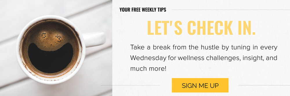 Let's Check in. Take a break from the hustle by tuning in every Wednesday for wellness challenges, insight, and much more!. Sign Me Up.