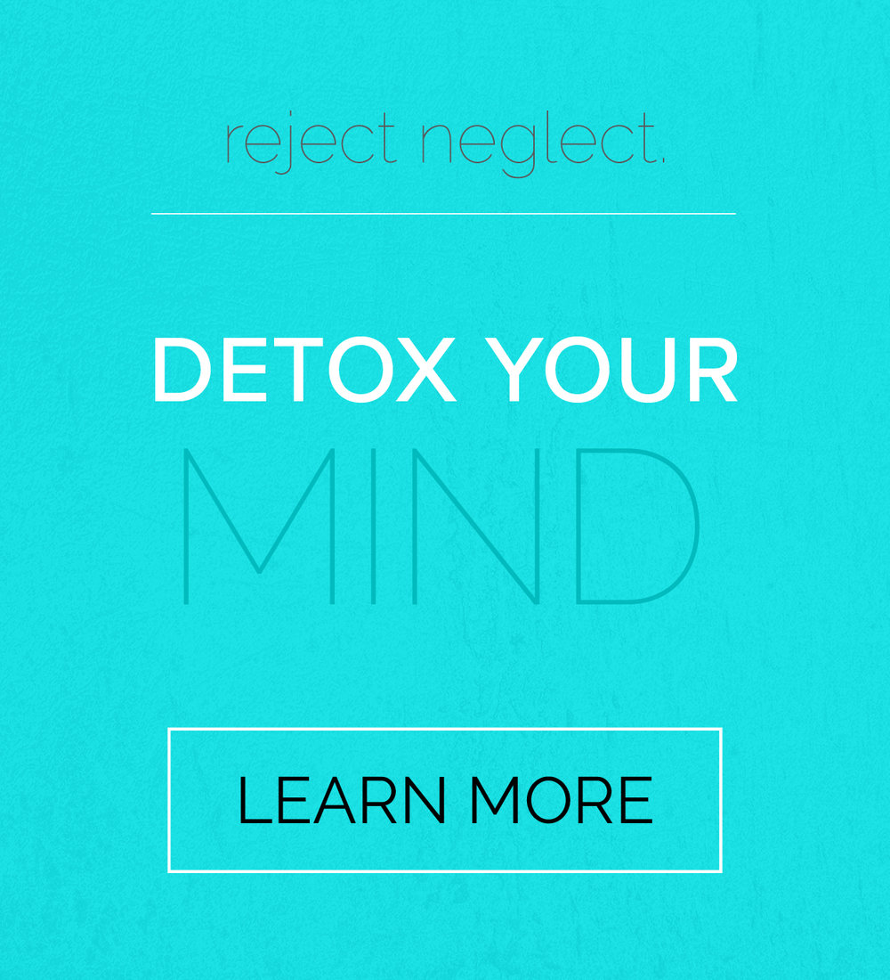 self reflection: reject neglect. detox your mind. learn more. being actively real everyday.