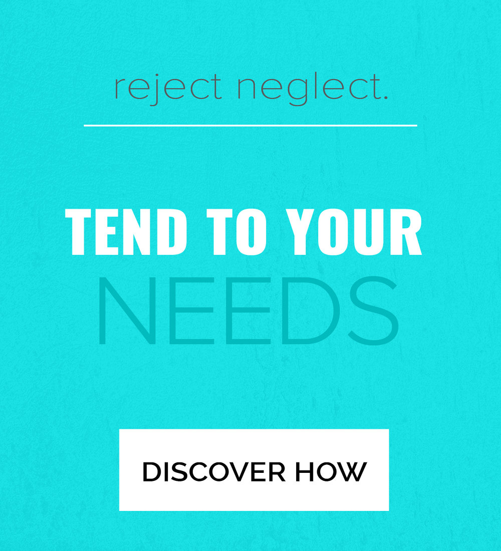 self care. reject neglect. tend to your needs. click here to discover how.