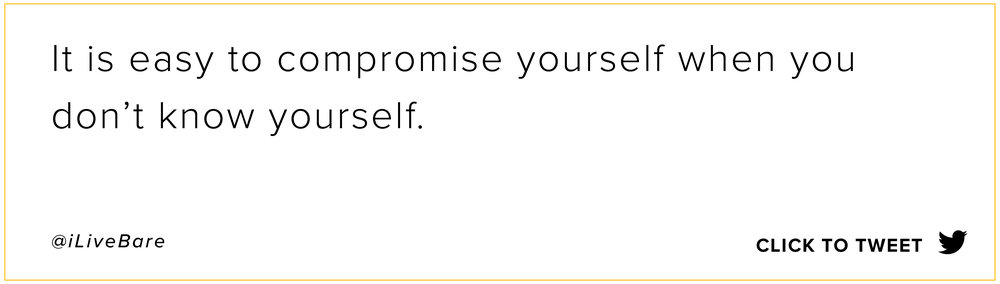 It is easy to compromise yourself when you don't know yourself. @iLiveBare Click to tweet here.