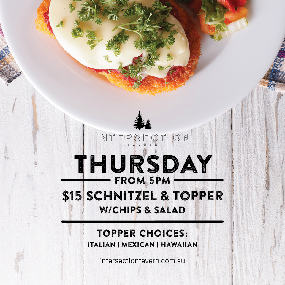 THURSDAY $15 SCHNITZEL & TOPPER  Every Thursday from 5pm. Served w/chips & salad