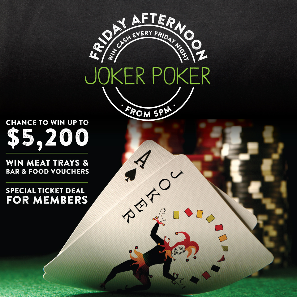 FRIDAY NIGHT JOKER POKER  Your chance to win up to $5,200 from 5pm!