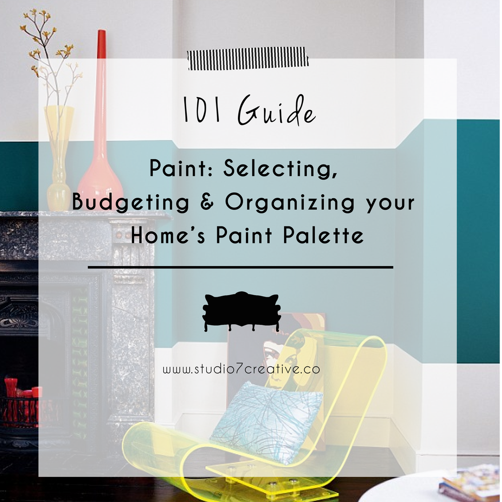 A Guide to Selecting, Budgeting & Organizing your Home's Paint Palette   |  www.studio7creative.co