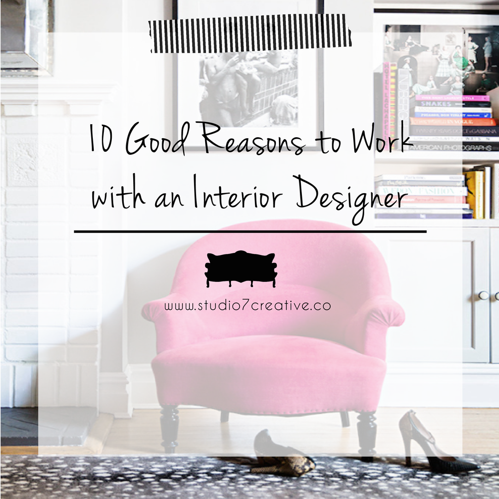 10 Good Reasons to Work with a Professional Interior Designer  |  www.studio7creative.co