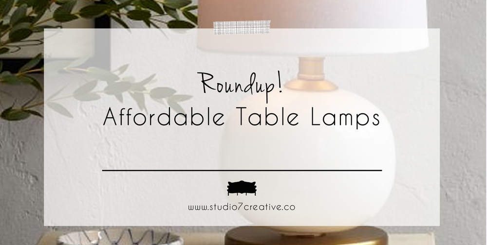 Roundup! Affordable Table Lamps  |  www.studio7creative.co