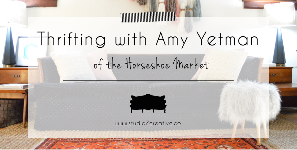 Thrifting with Amy Yetman of the Horseshoe Market  |  www.studio7creative.co