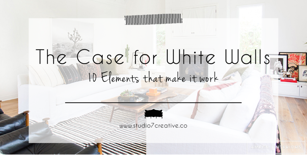 The Case for White Walls - 10 Ways to Make it Work  - www.studio7creative.co