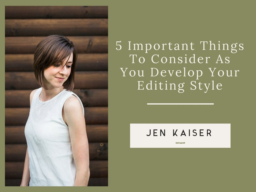 5 Important things to consider as you develop your editing style
