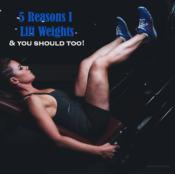 5 reasons I lift weights and you should too