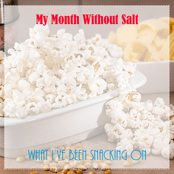 Month without salt: What I've been snacking on