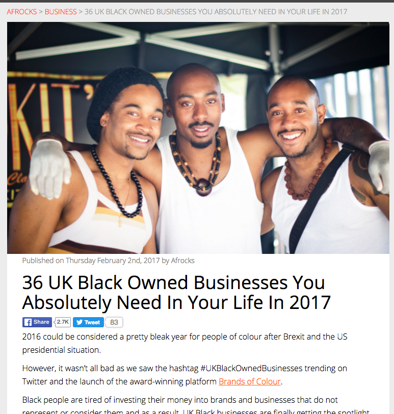 Afrorocks - My first feature of 2017 is by the wonderful people at Afrorocks, I was named as one of the 36 UK black owned businesses to have in your life. Read the full article here.