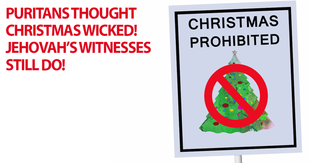 Jehovah Witness Christmas.Puritans Thought Christmas Wicked Jehovah S Witnesses Still