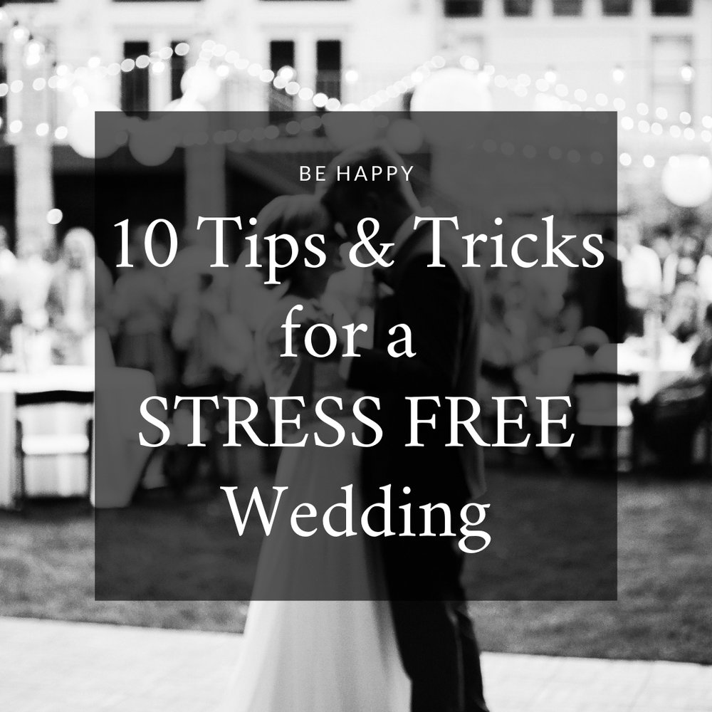 10 Tips and Tricks for a Stress Free Wedding Day.jpg