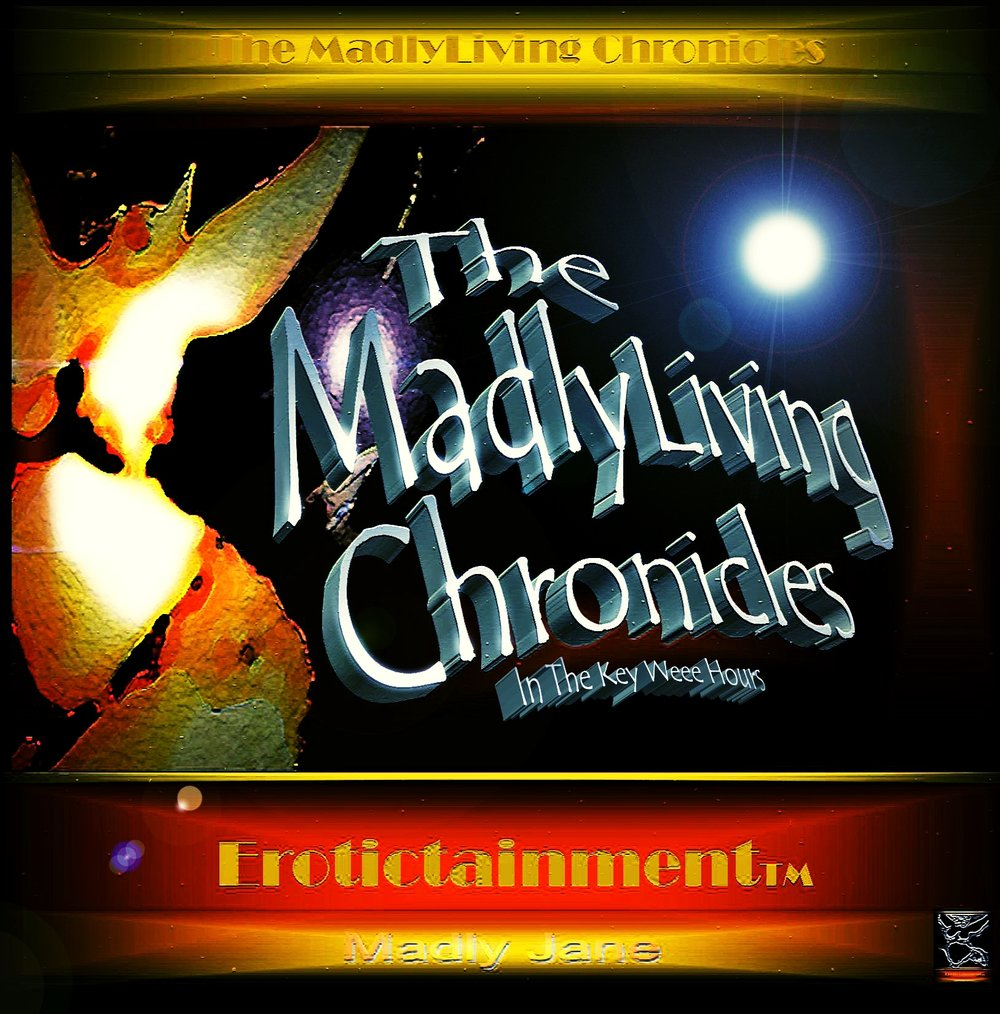 The MadlyLiving ChroniclesTM     It's The Hole's Truth, So Helped Me, Gawd!   WARNING:   ADULT CONTENT! Reader Discretion Advised!  #Erotictainment