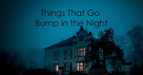 Things that go bump in the night.jpg