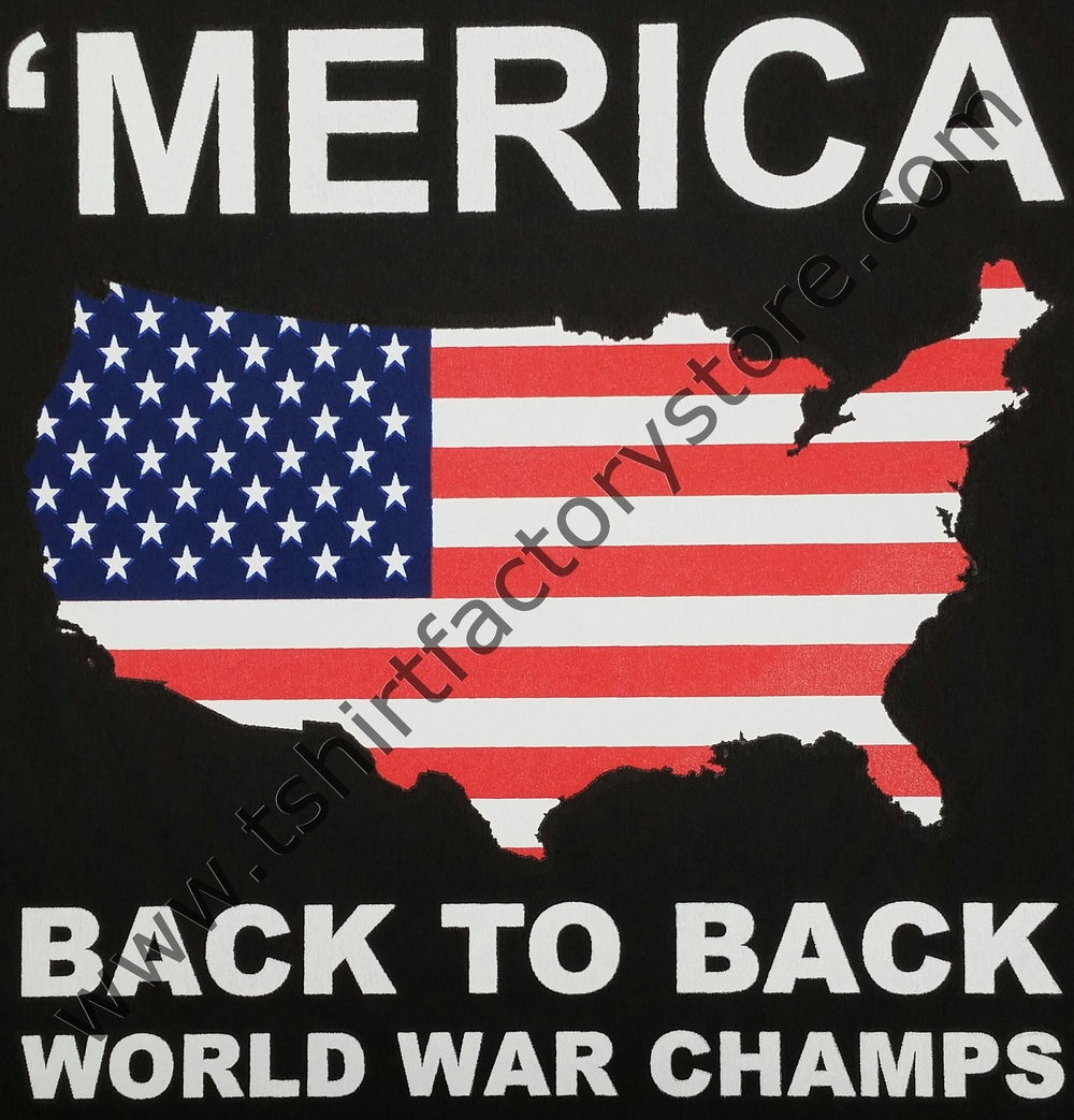 9af6ab859 'Merica Back To Back World War Champs (US Flag Map) — T-Shirt Factory: Shop  Printed T-Shirts, Sweatshirts and Hoodies