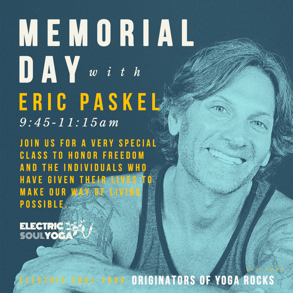 Come out with your family and friends this Memorial Day, May 30th for a special yoga community class in honor of our veterans hosted by our very own Eric Paskel.  See you then!  Invite your friends:  https://www.facebook.com/events/885105584950733   For any questions, comments or concerns please email us at:  info@electricsoul.yoga