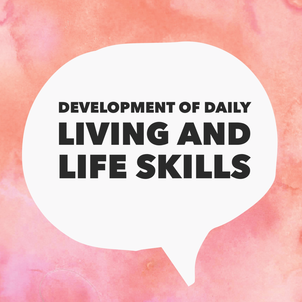 Development of Daily Living and Life Skills