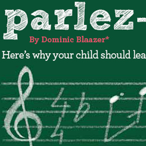 PARLEZ-VOUS >   Tots to teens Article   - by Dominic Blaazer