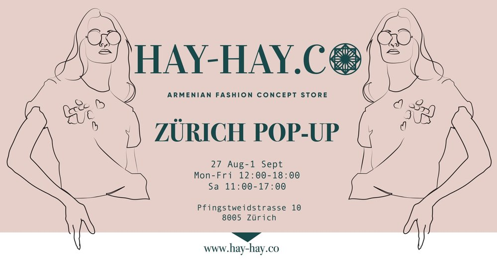 armenian fashion concept store is having it's first pop-up corner in zurich. selected brands with casual wear and sophisticated accessories from armenian designers explore uncharted territory of fashion. HAY-HAY is the shopping destination for armenian design. it's a unique online store that offers a wide selection from hand-picked collections to nifty items. we know that armenian design is unique. the elegancy, the fabrics, the craftsmanship. HAY-HAY helps our designers reach a global market, making it easy for customers all over the world find, shop and enjoy our fashion.  more info:   www.hay-hay.co  /  facebook event