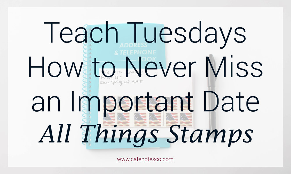 Cafe Notes + Company How To Never Miss an Important Date All Things Stamps.jpg