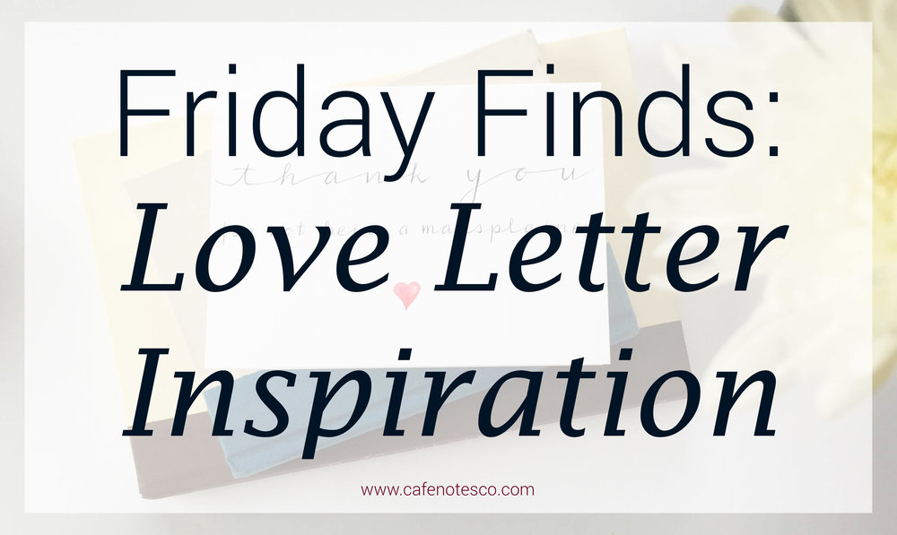 Cafe Notes + Company Friday Finds Love Letter Inspiration.jpg
