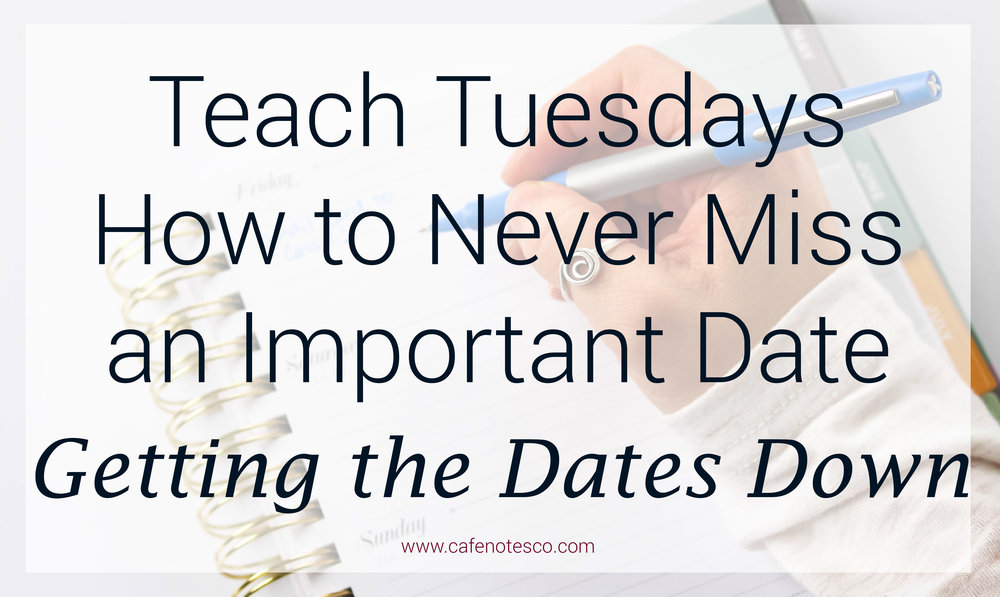 Cafe Notes + Company How To Never Miss an Important Date Getting the Dates Down.jpg