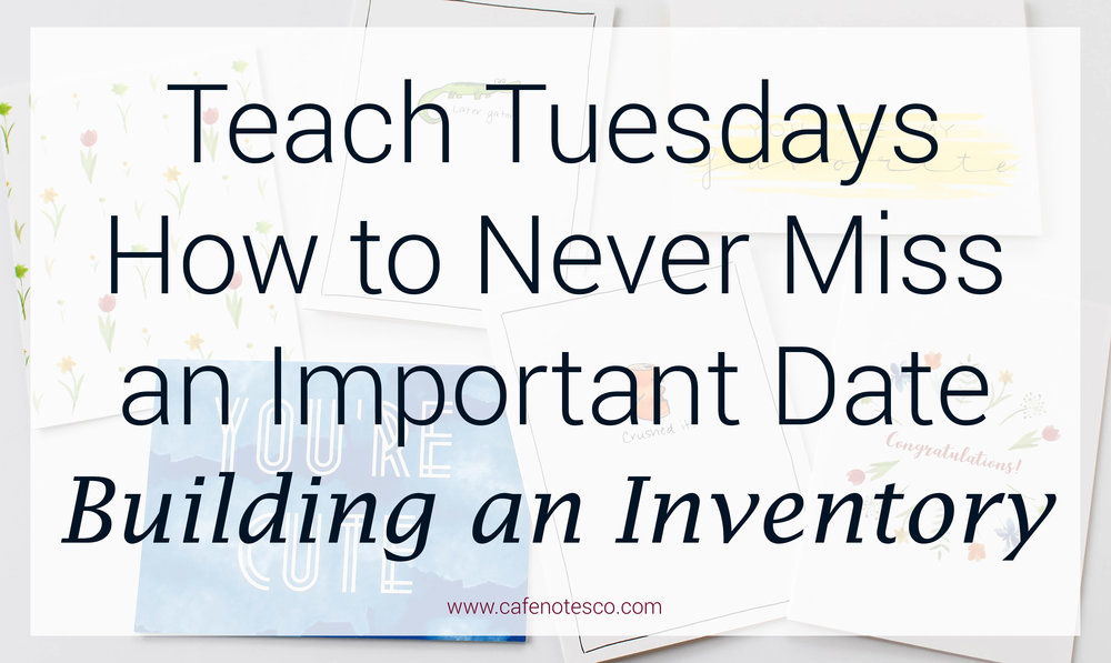 Cafe Notes + Company How To Never Miss an Important Date Building an Inventory.jpg