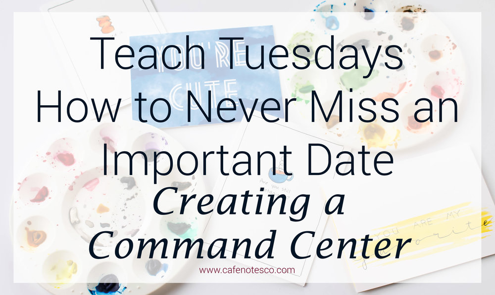 Cafe Notes + Company How To Never Miss an Important Date Creating a Command Center.jpg