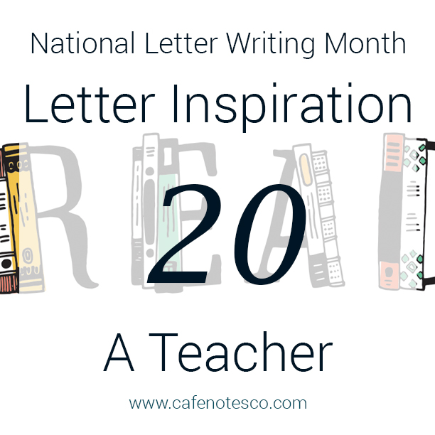 Cafe Notes + Company April Letter Challenge 20 - A Teacher.jpg