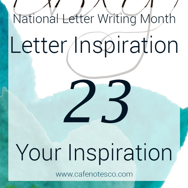 Cafe Notes + Company April Letter Challenge 23 - Your Inspiration.jpg