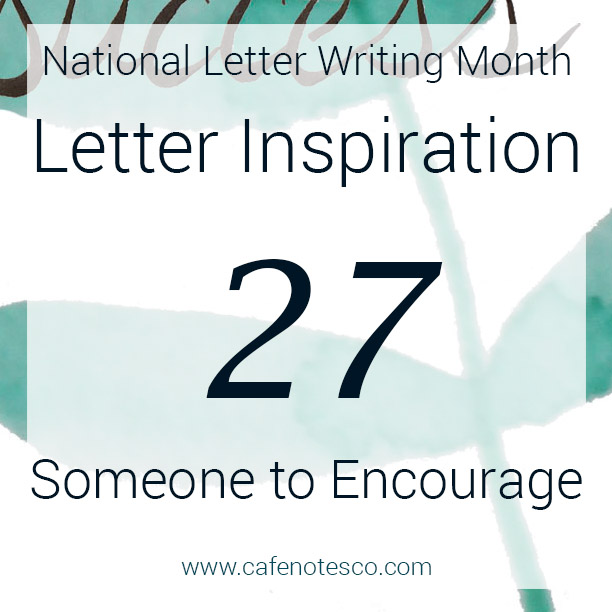 Cafe Notes + Company April Letter Challenge 27 - Someone to Encourage.jpg