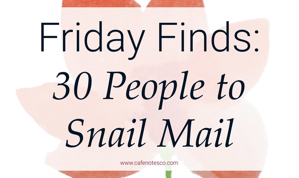 Cafe Notes + Company Friday Finds 30 People to Snail Mail.jpg