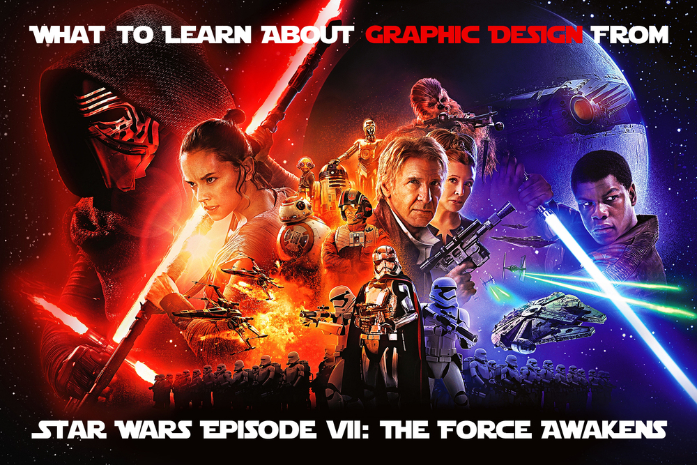What to learn about graphic design from Star Wars Episode VII: The Force Awakens
