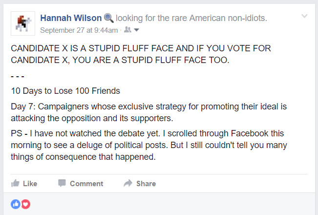 Campaigners whose exclusive strategy for promoting their ideal is attacking the opposition and its supporters  || 10 Days to Lose 100 Friends: A Sarcastic Facebook Post Series