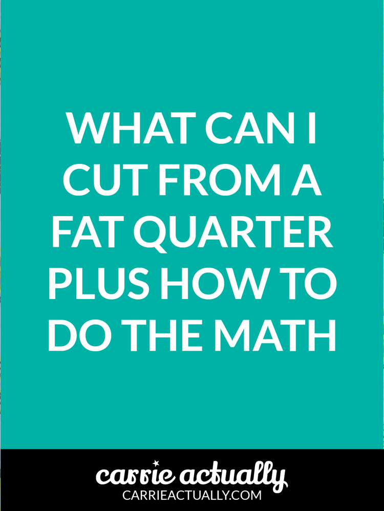 What can I cut from a fat quarter plus how to do the math — Carrie ...