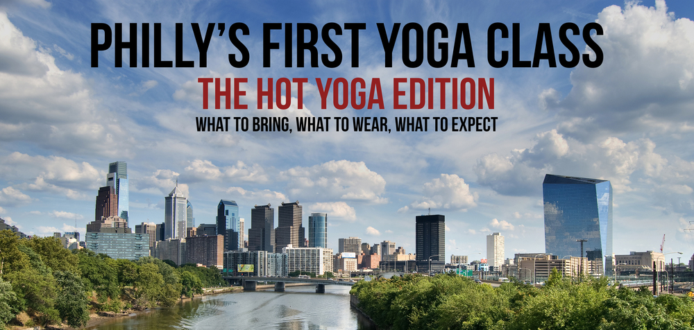 A Philadelphia, PA Guide to Your First Hot Yoga Class