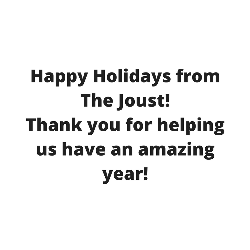 Happy Holidays from The Joust!Thanks for an amazing year!.png
