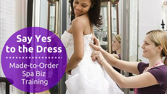 Say Yes to the Dress: Spa Biz Training