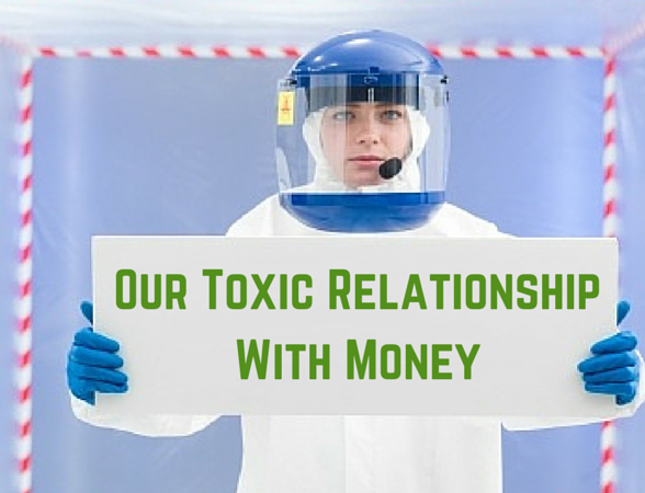 Our Toxic Relationship With Money