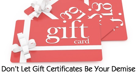 Don't Let Gift Certificates Be Your Demise.