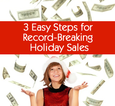 3 Easy Steps for Record Breaking Holiday Sales