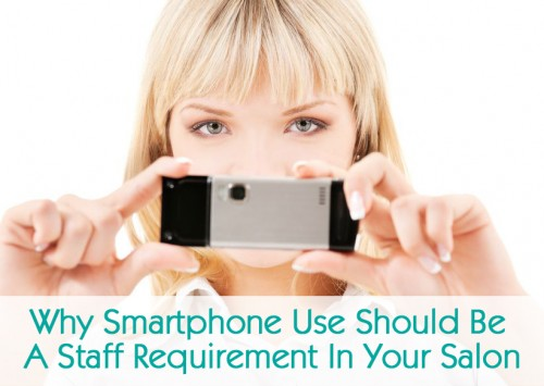 Why Smartphone Use Should Be a Staff Requirement In Your Salon